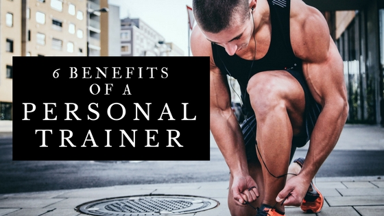 6 Benefits of a Personal Trainer